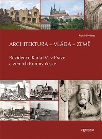 Architektura, vláda, země. Rezidence Karla IV. v Praze a zemích Koruny české