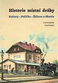 Historie místní dráhy: Svitavy - Polička - Žďárec u Skutče 1896-2016