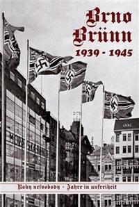 Brno 1939-1945. Roky nesvobody