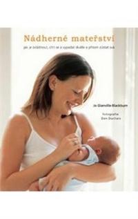 Nadherné mateřství. Jak je zvládnout, cítit se a vypadat skvěle a přitom zůstat