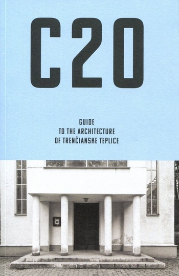 C20: Guide to the Architecture of Trenčianske Teplice