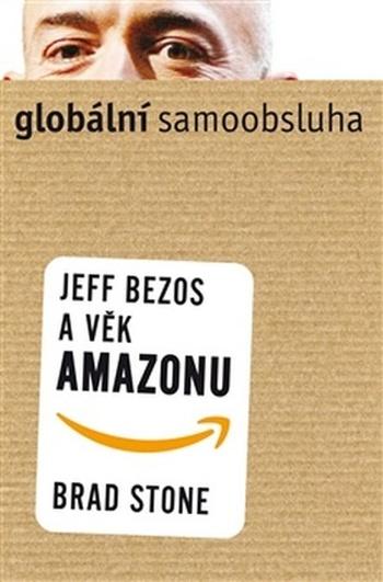 Globální samoobsluha. Jeff Bezos a věk Amazonu