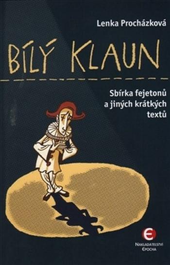 Bílý klaun. Sbírka fejetonů a jiných krátkých textů