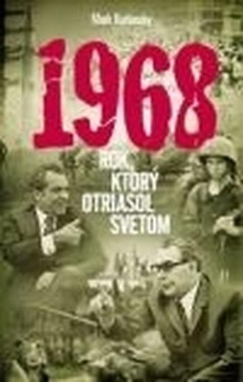 1968 Rok, ktorý otriasol svetom