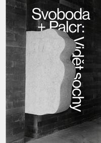 Svoboda + Palcr: Vidět sochy