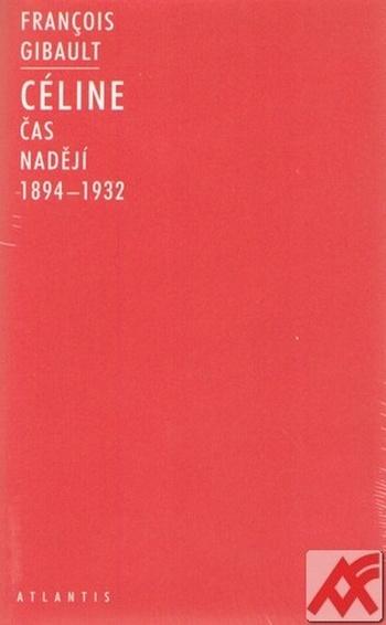 Céline. Čas nadějí 1894-1932
