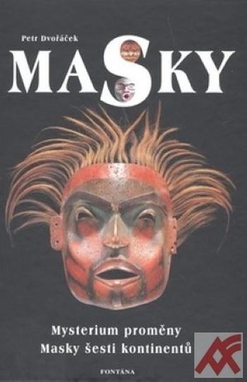 Masky. Mystérium proměny. Masky šesti kontinentů