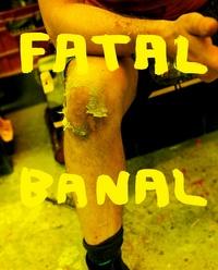 Fatal Banal