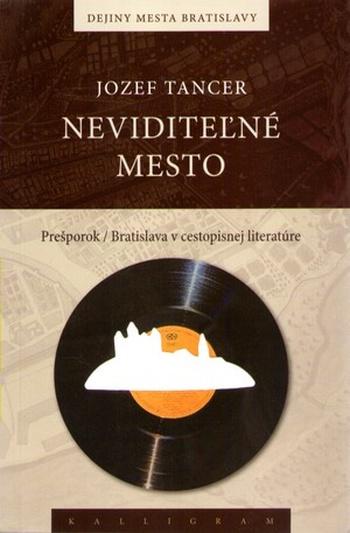 Neviditeľné mesto. Prešporok / Bratislava v cestopisnej literatúre