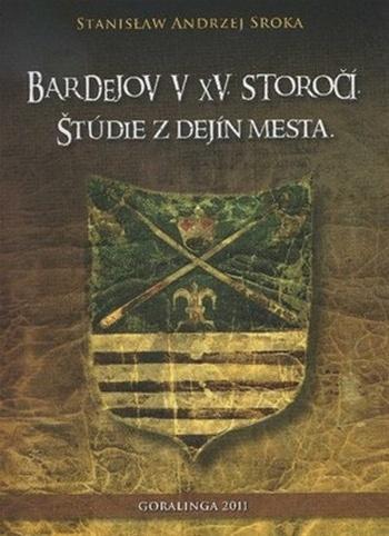 Bardejov v XV. storočí. Štúdie z dejín mesta