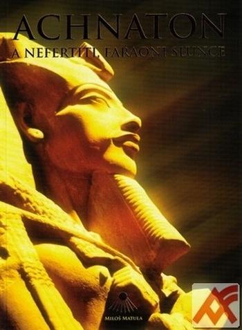 Achnaton a Nefertiti, faraoni Slunce