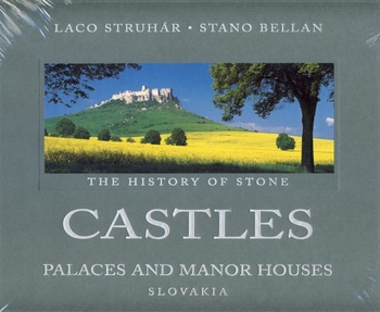 Castles, Palaces and Manor Houses - Slovakia. The History of Stone