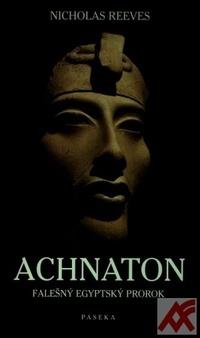 Achnaton. Falešný egyptský prorok