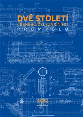 Dvě století českého železničního průmyslu