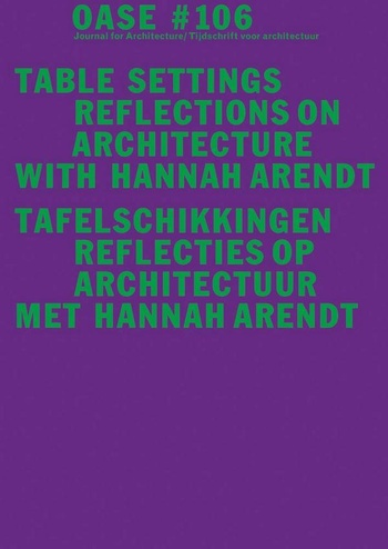 Oase 106: Table Settings - Reflections On Architecture With Hannah Arendt