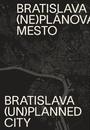 Bratislava (ne)plánované mesto/(un)planned city