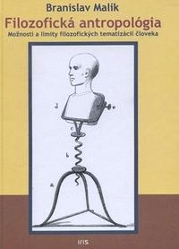 Filozofická antropológia. Možnosti a limity filozofických tematizácií človeka