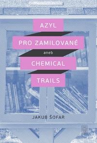 Azyl pro zamilované aneb Chemical Trails