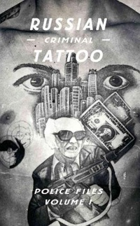 Russian Criminal Tattoo. Police Files Volume 1