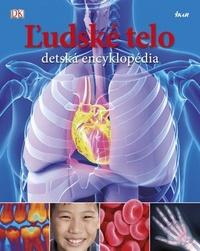 Ľudské telo - detská encyklopédia