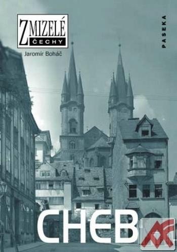 Cheb - Zmizelé Čechy