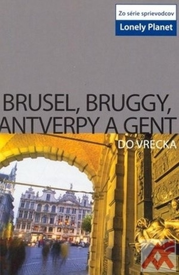 Brusel, Brugy, Antverpy a Gent do vrecka - Lonely Planet