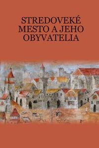 Stredoveké mesto a jeho obyvatelia