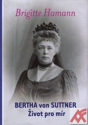 Bertha von Suttner. Život pro mír