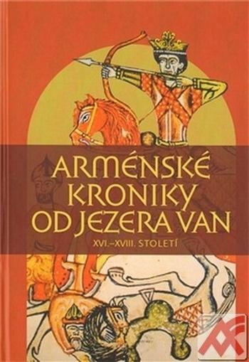 Arménské kroniky od jezera Van. XVI.-XVIII. století