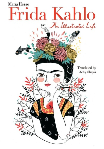 Frida Kahlo. An Illustrated Life