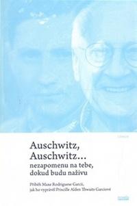 Auschwitz, Auschwitz. Nezapomenu na tebe, dokud budu naživu