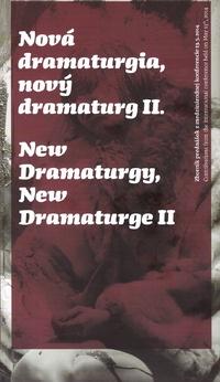 Nová dramaturgia, nový dramaturg II. / New Dramaturgy, New Dramaturge II.