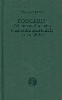 Foucault. Od starosti o seba k estetike existencie a ešte ďalej