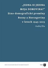 Jedna si jedina moja domovina? Etnodemografické proměny Bosny a Hercegoviny v le