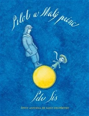 Pilot a Malý princ. Život Antoina de Saint-Exupéryho
