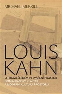 Louis Kahn. O promyšleném vytváření prostor