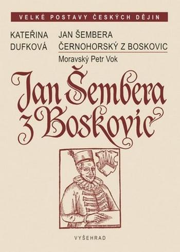Jan Šembera Černohorský z Boskovic. Moravský Petr Vok