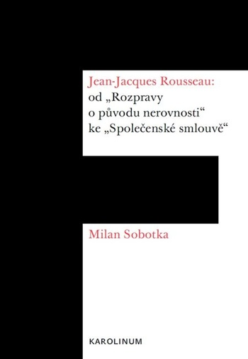 """Jean-Jacques Rousseau: od """"Rozpravy o původu nerovnosti"""" ke """"Společenské smlouvě"""