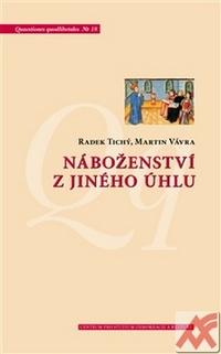 Náboženství z jiného úhlu. Netradiční sociologické pohledy na víru v české spole