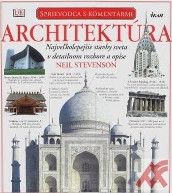 Architektúra. Najveľkolepejšie stavby sveta v detailnom rozbore a opise