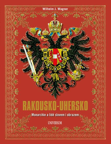 Rakousko-Uhersko. Monarchie a lidé slovem i obrazem