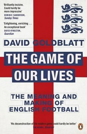 The Game of Our Lives. The Meaning and Making of English Football