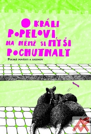 O králi Popelovi, na němž si myši pochutnaly. Polské pověsti a legendy