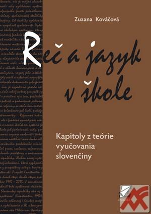 Reč a jazyk v škole. Kapitoly z teórie vyučovania slovenčiny