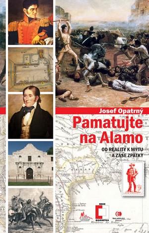 Pamatujte na Alamo. Od reality k mýtu a zase zpátky