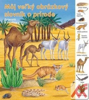 Môj veľký obrázkový slovník o prírode. Zvieratá a rastliny v púšti