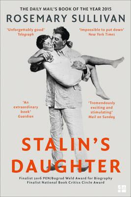 Stalin's Daughter. The Extraordinary and Tumultuous Life of Svetlana Alliluyeva
