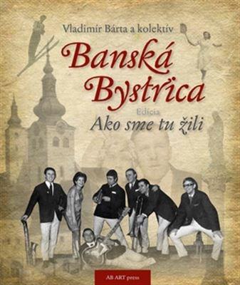 Banská Bystrica. Ako sme tu žili 1