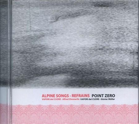 Alpine songs. Refrains / Point Zero - CD