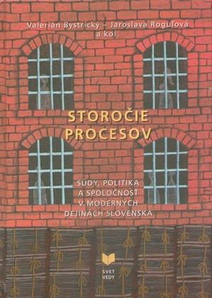 Storočie procesov. Súdy, politika a spoločnosť v moderných dejinách Slovenska